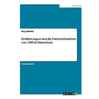 Kurfrst August und die Universittsreform von 1580 in Kursachsen by Lmmel & Roy