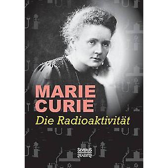 Die Radioaktivitt by Curie & Marie