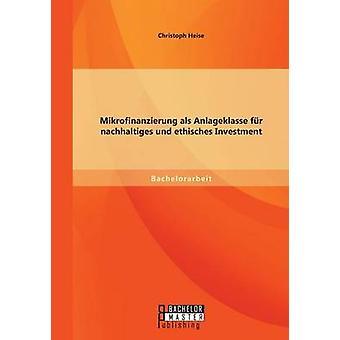 Mikrofinanzierung als Anlageklasse fr Vortrag Und Ethisches Investment von Heise & Christoph