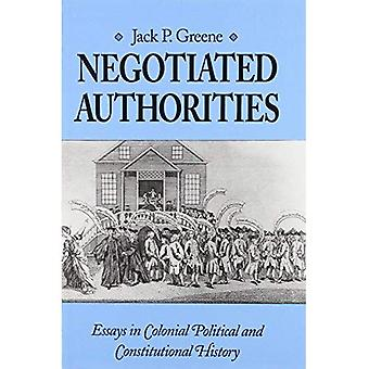 Negotiated Authorities: Essays in Colonial, Political and Constitutional History