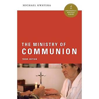 The Ministry of Communion (3rd Revised edition) by Michael Kwatera -
