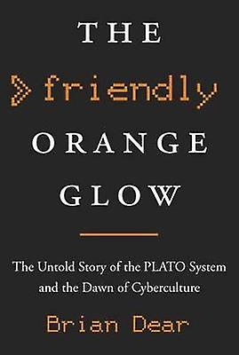 The Friendly Orange Glow - The Untold Story of the Plato System and th