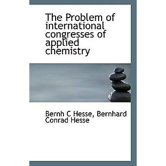 The Problem of International Congresses of Applied Chemistry by Bernh