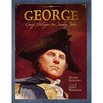 George - George Washington - Our Founding Father by Frank Keating - Mi