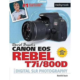 David Busch's Canon EOS Rebel T7i/800D Guide to SLR Photography by Da