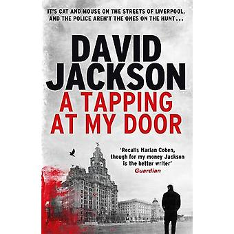 A Tapping at My Door - A Gripping Serial Killer Thriller by David Jack