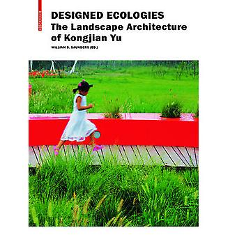 Designed Ecologies - The Landscape Architecture of Kongjian Yu by Will