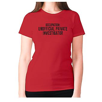 Womens funny t-shirt slogan tee ladies novelty humour - Occupation unofficial private investigator