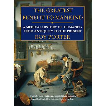 The Greatest Benefit to Mankind by Roy Porter