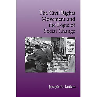The Civil Rights Movement and the Logic of Social Change by Joseph E.