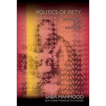 Politics of Piety - The Islamic Revival and the Feminist Subject (Revi