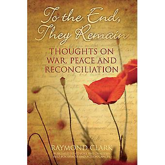 To the End - They Remain - Thoughts on War - Peace and Reconciliation
