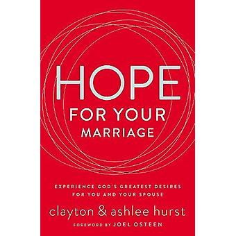 Hope for Your Marriage - Experience God's Greatest Desires for You and