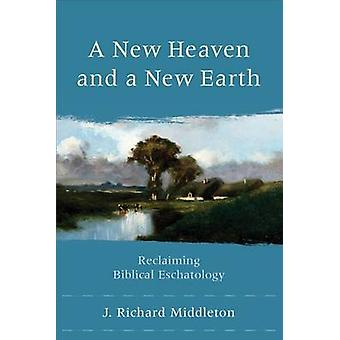 En ny himmel og en ny jord - gjenerobring bibelske Eskatologi av J Ri