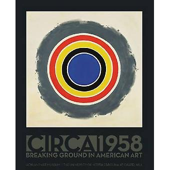 Circa 1958 - Breaking Ground in American Art (1st New edition) by Rona