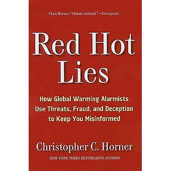 Red Hot Lies - How Global Warming Alarmists Use Threats - Fraud - and