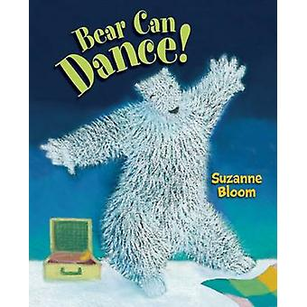 Bear Can Dance! by Suzanne Bloom - 9781629794426 Book