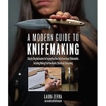 A Modern Guide to Knifemaking - Step-By-Step Instruction for Forging Y