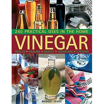 Vinegar - 250 Practical Uses in the Home - Health - Healing - Beauty -