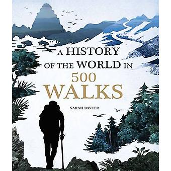 A History of the World in 500 Walks by Sarah Baxter - 9781781316009 B