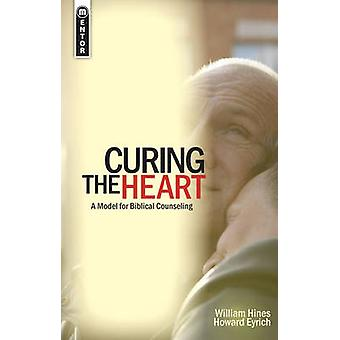 Curing the Heart - A Model for Biblical Counseling by William Hines -