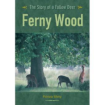 Ferny Wood - The Story of a Fallow Deer by Patricia Sibley - 978190444