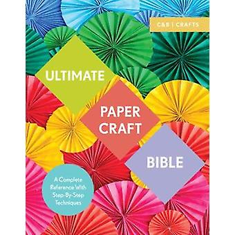 Ultimate Paper Craft Bible - A complete reference with step-by-step te