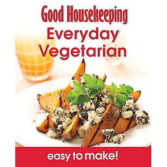 Everyday Vegetarian - Over 100 Triple-tested Recipes by Good Housekeep