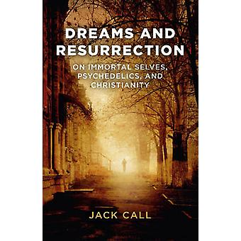 Dreams and Resurrection - On Immortal Selves - Psychedelics - and Chri