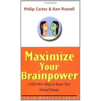 Maximaliseer uw intellect: 1000 nieuwe Ways to Boost uw geestelijke geschiktheid (de reeks IQ-training)