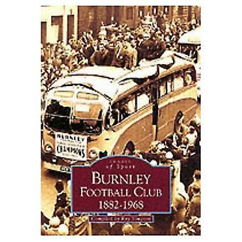Burnley Football Club, 1882-1968 (Archive Photographs: Images of England) (Archive Photographs: Images of England)