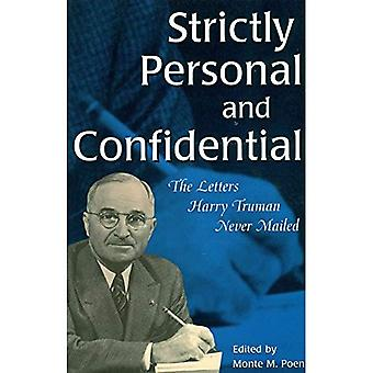 Strictly Personal and Confidential: The Letters Harry Truman Never Mailed