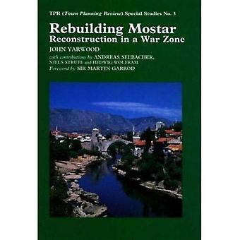 Reconstruction de Mostar: Reconstruction dans une Zone de guerre