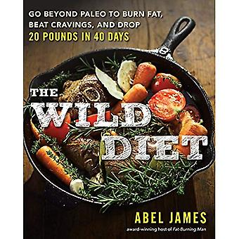 Wild Diet, The : Go Beyond Paleo to Burn Fat and Drop Up to 20 Pounds in 40 Days