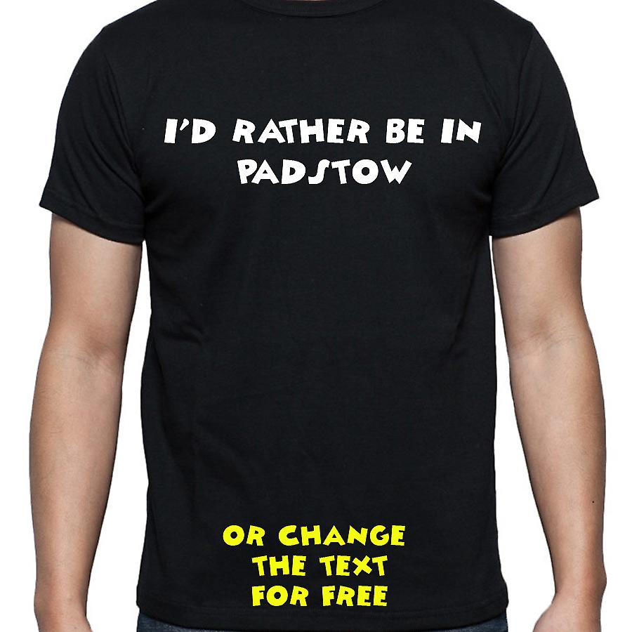 I'd Rather Be In Padstow Black Hand Printed T shirt