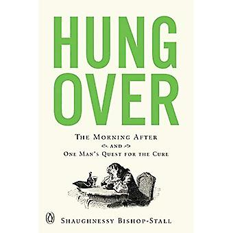 Hungover: A History of the� Morning After and One Man's Quest for the Cure