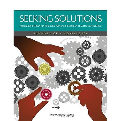 Seeking Solutions  Maximizing American Talent by Advancing femmes of Couleur in Academia  Summary of a Conference