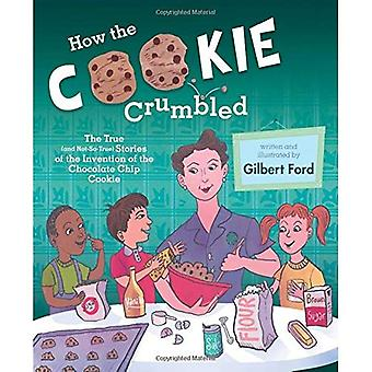 How the Cookie Crumbled: The True (and Not-So-True) Stories of the Invention of the Chocolate Chip Cookie /]Cgilbert Ford