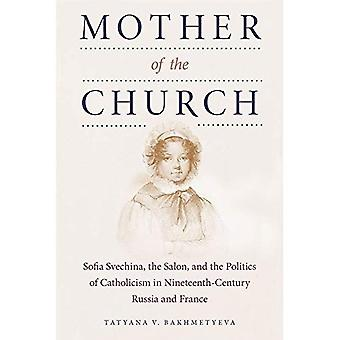 Mother of the Church: Sofia Svechina, the Salon, and the Politics of Catholicism in Nineteenth-Century Russia...