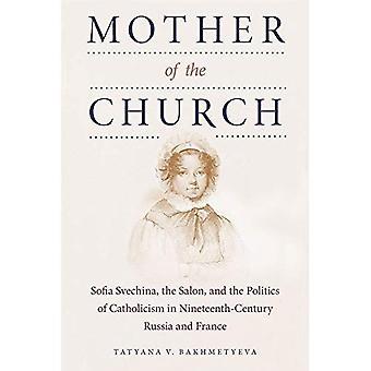 Madre della Chiesa: Sofia Svechina, il salone e la politica del cattolicesimo nel XIX secolo la Russia...