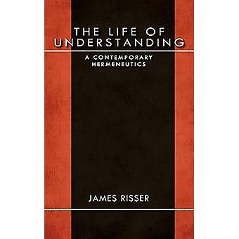 The Life of Understanding A Contemporary Hermeneutics by Risser & James