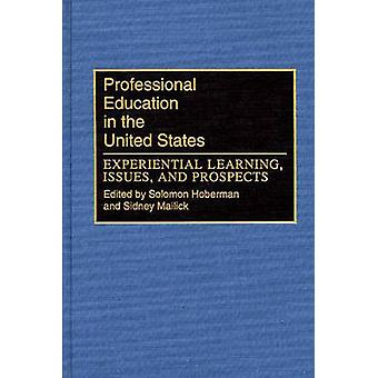 Professional Education in the United States Experiential Learning Issues and Prospects by Hoberman & Solomon