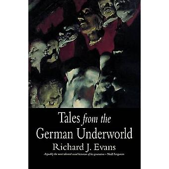 Tales from the German Underworld Crime and Punishment in the Nineteenth Century by Evans & Richard J