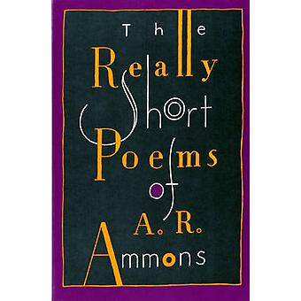 The Really Short Poems of A. R. Ammons by Ammons & A. R.