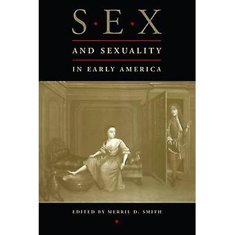 Sex and Sexuality in Early America by Smith & Merril D.