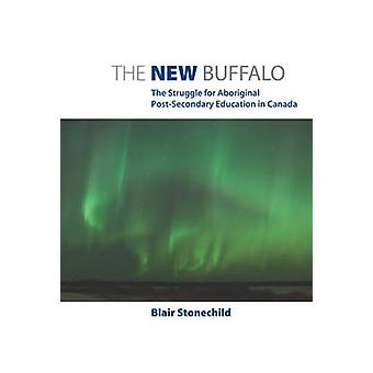 The New Buffalo The Struggle for Aboriginal PostSecondary Education in Canada by Stonechild & Blair