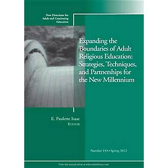 Expanding the Boundaries of Adult Religious Education Strategies Techniques and Partnerships for the New Millennium by Isaac & E. Paulette