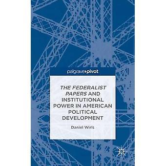 Den federalistiska papper och institutionell makt i amerikansk politisk utveckling av Wirls & Daniel