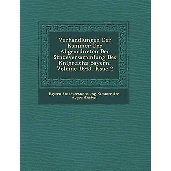 Verhandlungen Der Kammer Der Abgeordneten Der St Ndeversammlung Des K Nigreichs Bayern Volume 1843 Issue 2 by Bayern St Ndeversammlung Kammer Der Ab