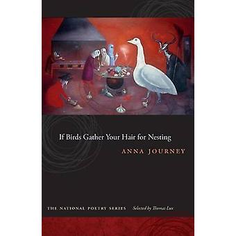 If Birds Gather Your Hair for Nesting by Journey & Anna